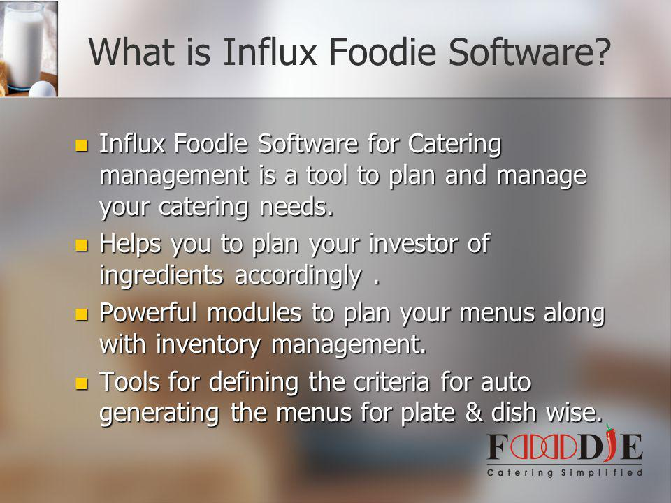What is Influx Foodie Software? Influx Foodie Software for Catering management is a tool to plan and manage your catering needs. Helps you to plan you