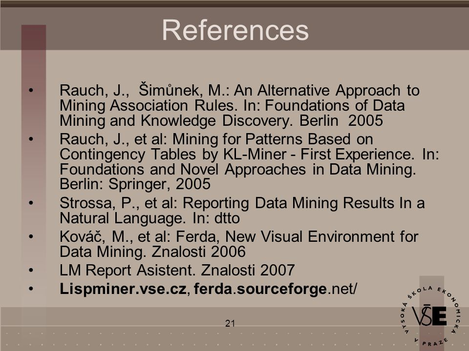 21 References Rauch, J., Šimůnek, M.: An Alternative Approach to Mining Association Rules.