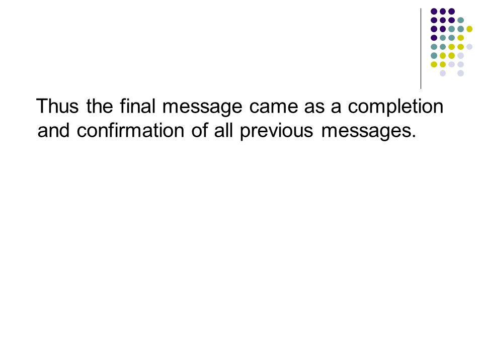 Thus the final message came as a completion and confirmation of all previous messages.