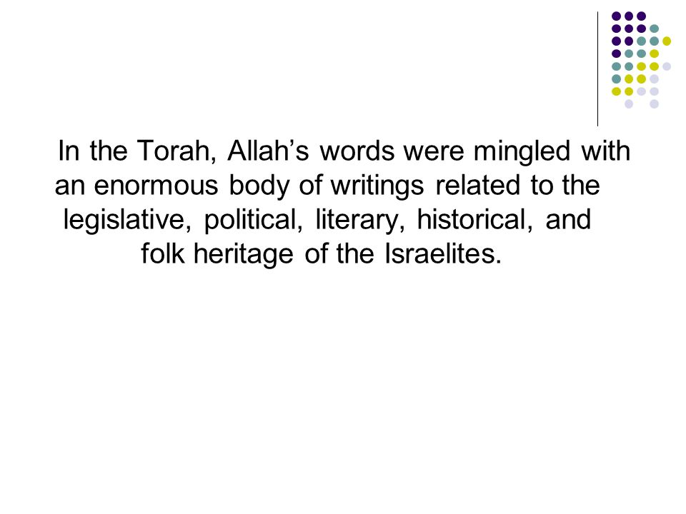 In the Torah, Allah's words were mingled with an enormous body of writings related to the legislative, political, literary, historical, and folk herit