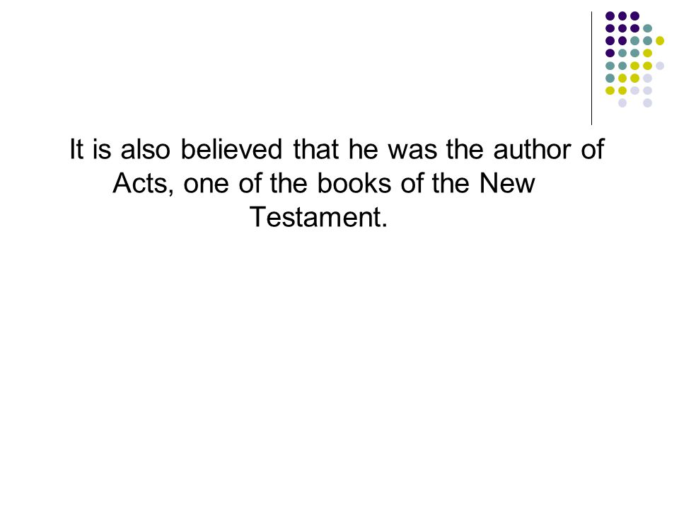 It is also believed that he was the author of Acts, one of the books of the New Testament.