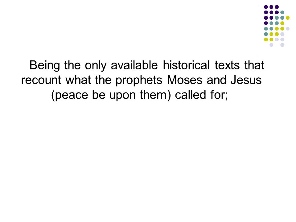 Being the only available historical texts that recount what the prophets Moses and Jesus (peace be upon them) called for;