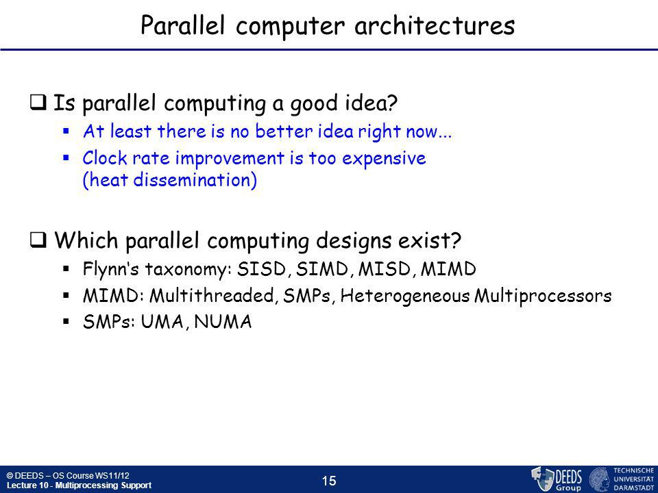 © DEEDS – OS Course WS11/12 Lecture 10 - Multiprocessing Support 15 Parallel computer architectures  Is parallel computing a good idea.