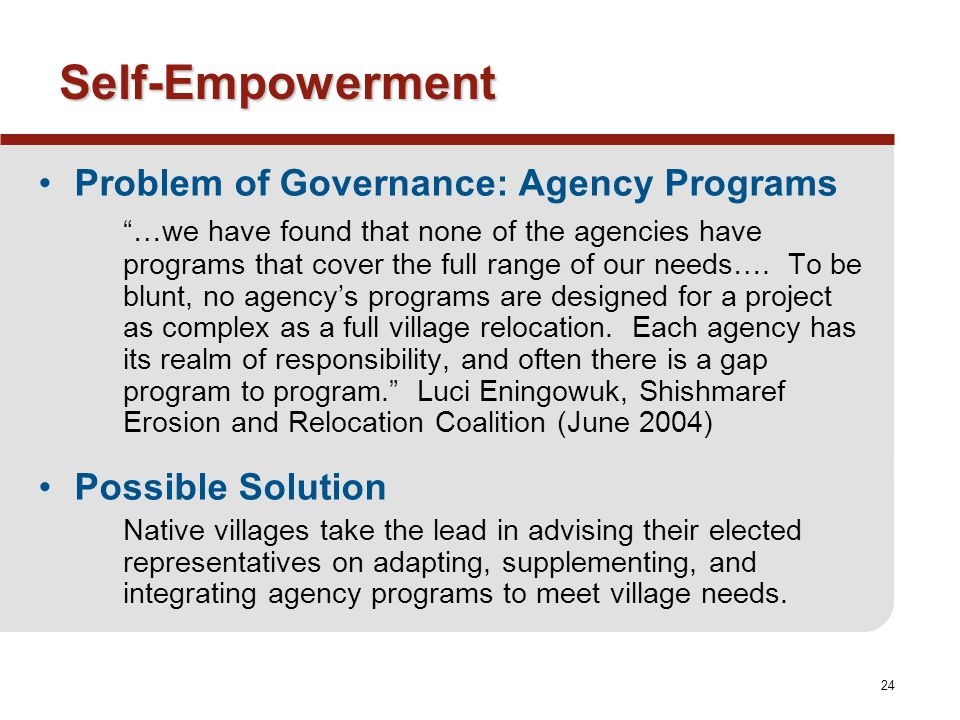 24 Self-Empowerment Problem of Governance: Agency Programs …we have found that none of the agencies have programs that cover the full range of our needs….