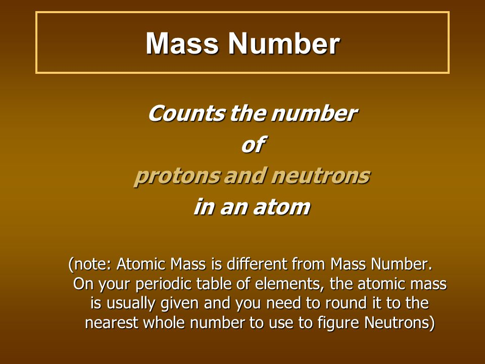 Atomic Mass on the Periodic Table 11Na22.99 Atomic Number Symbol Atomic Mass Atomic mass is the weighted average mass of all the atomic masses of the