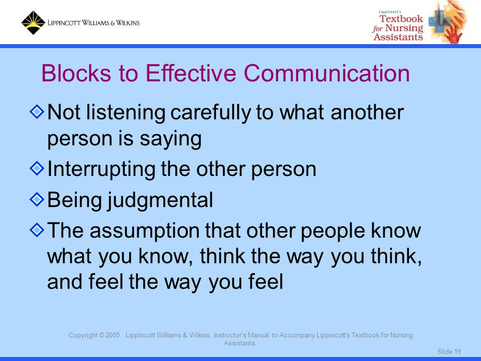 Slide 19 Copyright © 2005. Lippincott Williams & Wilkins. Instructor's Manual to Accompany Lippincott's Textbook for Nursing Assistants. Not listening
