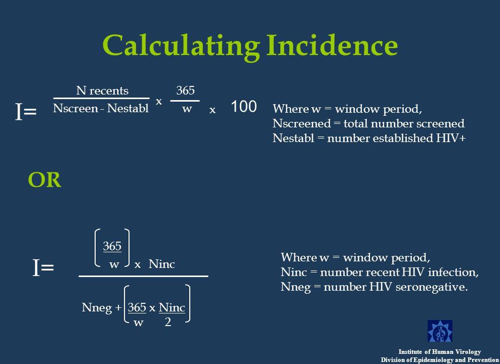 Calculating Incidence OR x 365 w x Ninc Nneg + 365 x Ninc w 2 I= Where w = window period, Ninc = number recent HIV infection, Nneg = number HIV seronegative.