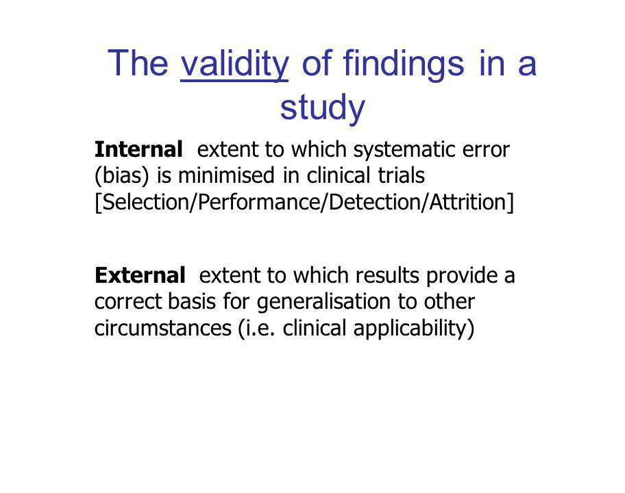 The validity of findings in a study External extent to which results provide a correct basis for generalisation to other circumstances (i.e.