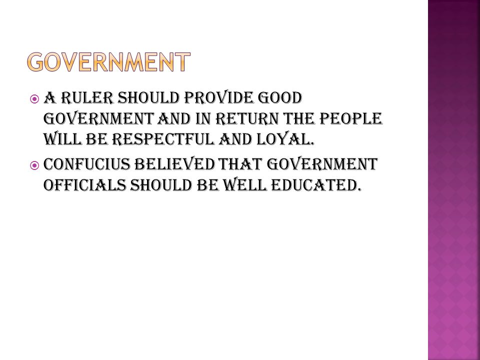  A ruler should provide good government and in return the people will be respectful and loyal.