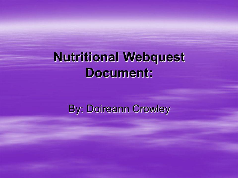 Nutritional Webquest Document: By: Doireann Crowley