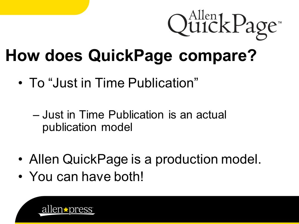To Just in Time Publication –Just in Time Publication is an actual publication model Allen QuickPage is a production model.