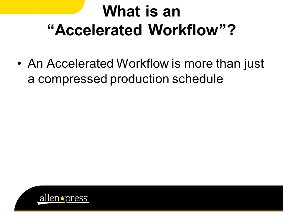 The Allen Press Definition: A production schedule that leverages process automation to maximize the throughput of deliverables and minimize production cost At Allen Press, we call this
