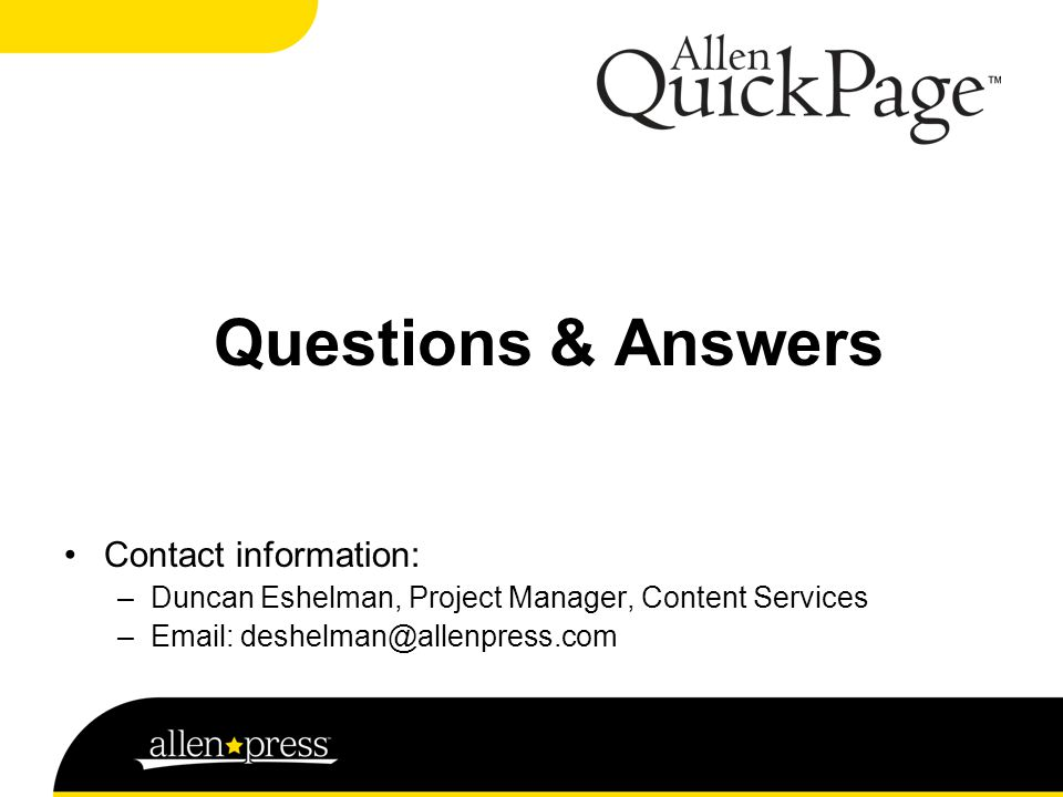 Questions & Answers Contact information: –Duncan Eshelman, Project Manager, Content Services –Email: deshelman@allenpress.com