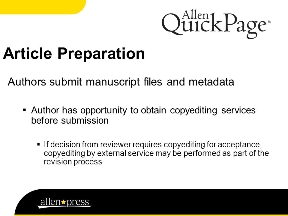 Article Preparation Authors submit manuscript files and metadata  Author has opportunity to obtain copyediting services before submission  If decision from reviewer requires copyediting for acceptance, copyediting by external service may be performed as part of the revision process
