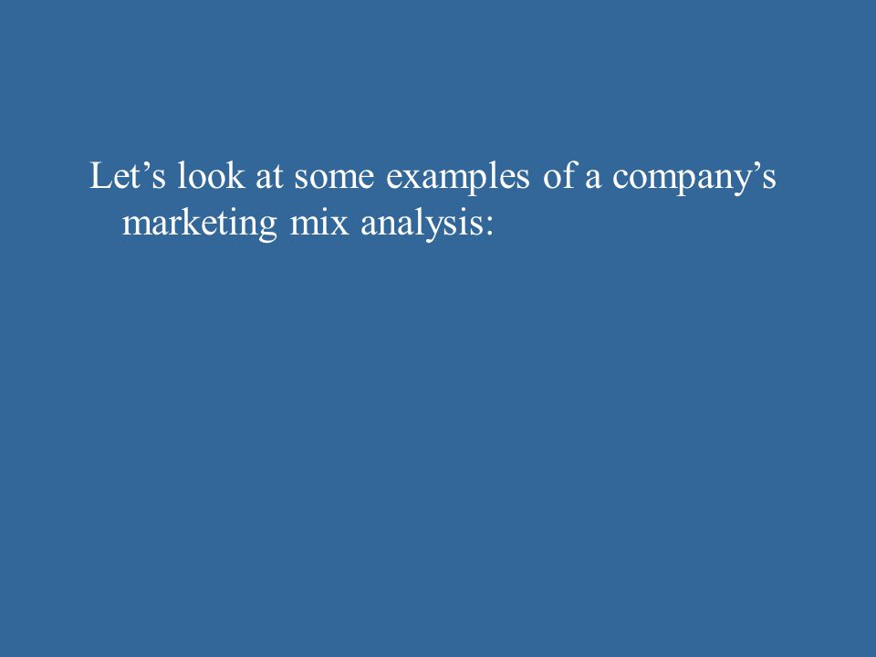 Let's look at some examples of a company's marketing mix analysis: