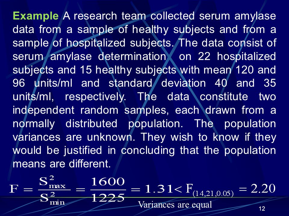 12 Example A research team collected serum amylase data from a sample of healthy subjects and from a sample of hospitalized subjects. The data consist