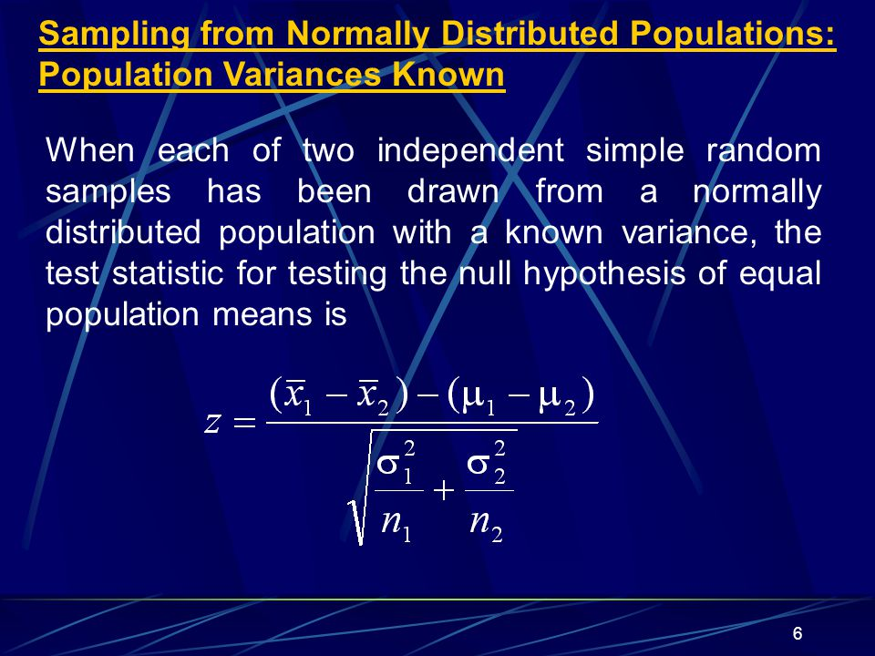 6 Sampling from Normally Distributed Populations: Population Variances Known When each of two independent simple random samples has been drawn from a