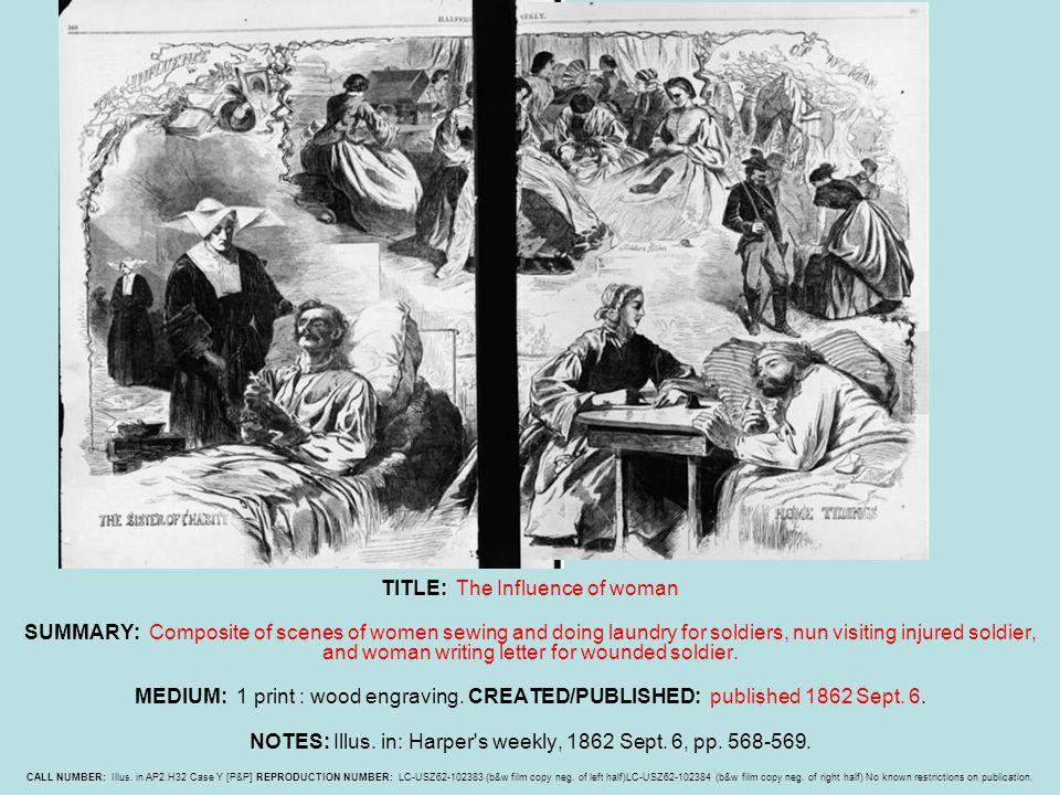 TITLE: The Influence of woman SUMMARY: Composite of scenes of women sewing and doing laundry for soldiers, nun visiting injured soldier, and woman wri