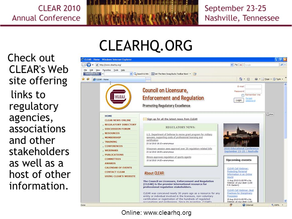 Online: www.clearhq.org CLEARHQ.ORG Check out CLEAR s Web site offering links to regulatory agencies, associations and other stakeholders as well as a host of other information.