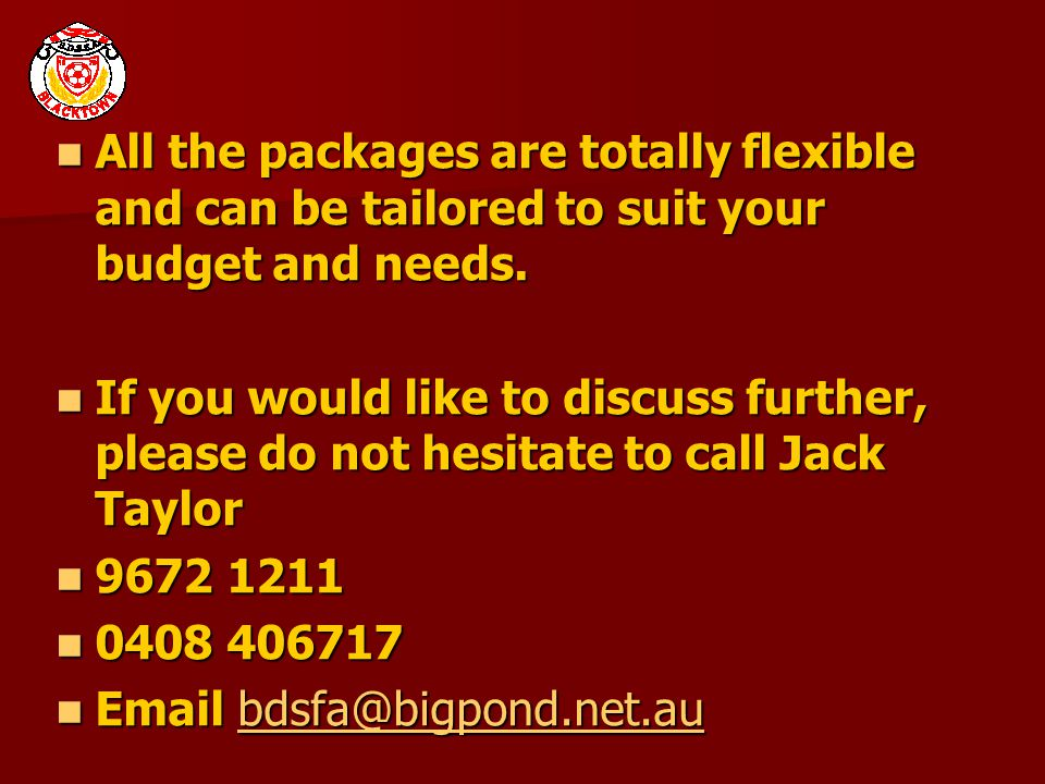 All the packages are totally flexible and can be tailored to suit your budget and needs.