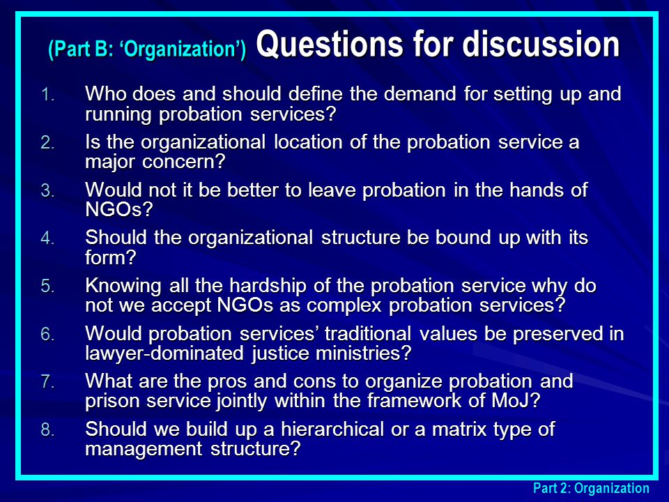 1. Who does and should define the demand for setting up and running probation services? 2. Is the organizational location of the probation service a m