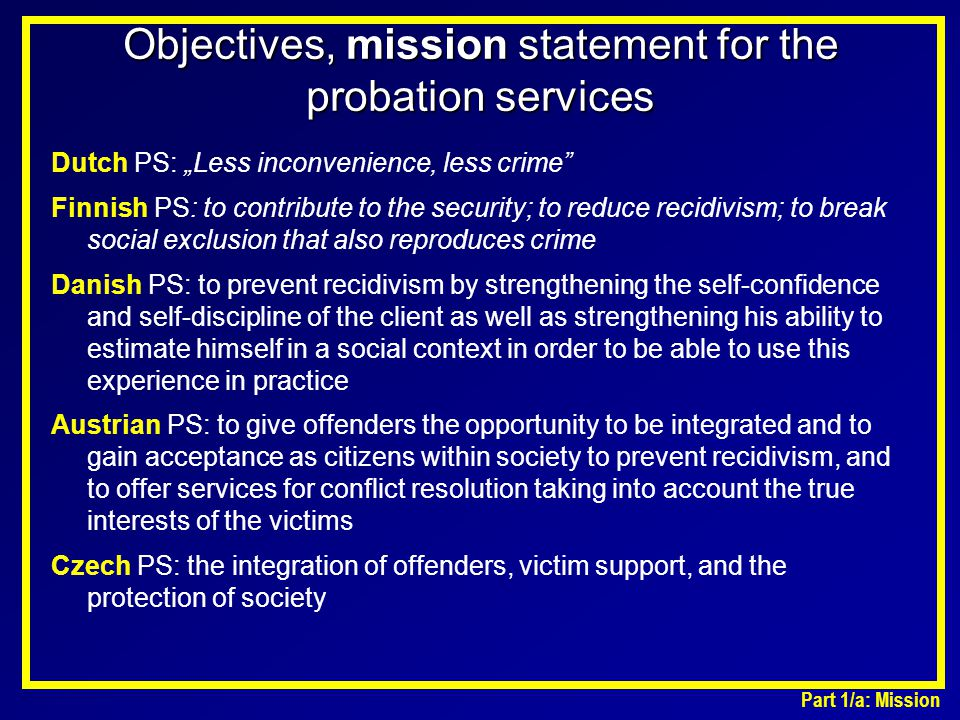 """Objectives, mission statement for the probation services Dutch PS: """"Less inconvenience, less crime"""" Finnish PS: to contribute to the security; to redu"""