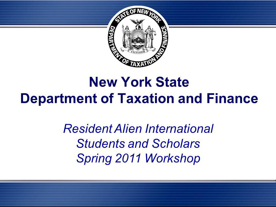 New York State Department of Taxation and Finance Resident Alien International Students and Scholars Spring 2011 Workshop