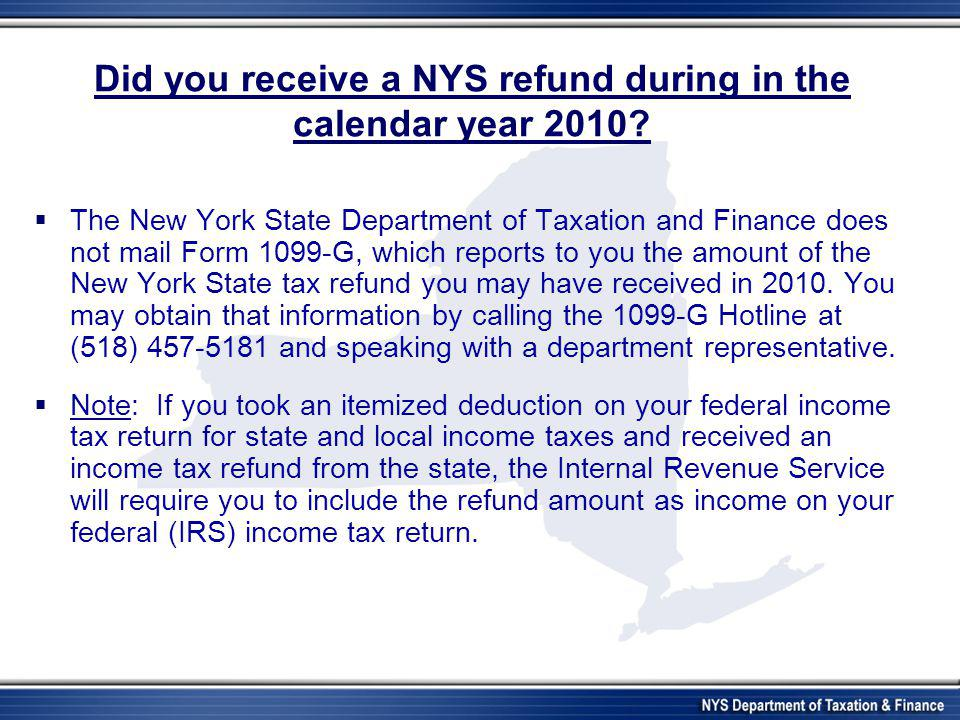 Did you receive a NYS refund during in the calendar year 2010?  The New York State Department of Taxation and Finance does not mail Form 1099-G, whic
