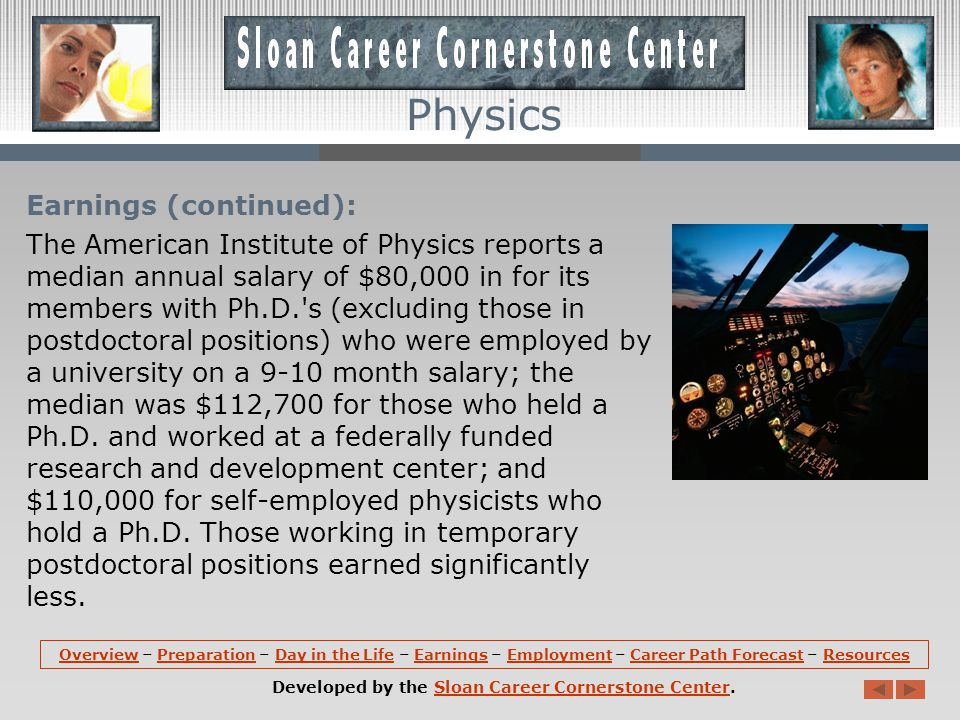 Earnings: Median annual earnings of physicists is $102,890 in the United States.