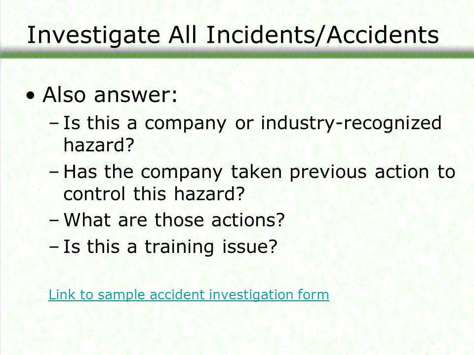 Investigate All Incidents/Accidents Also answer: –Is this a company or industry-recognized hazard? –Has the company taken previous action to control t