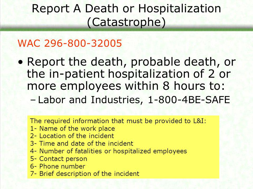 Report A Death or Hospitalization (Catastrophe) Report the death, probable death, or the in-patient hospitalization of 2 or more employees within 8 ho