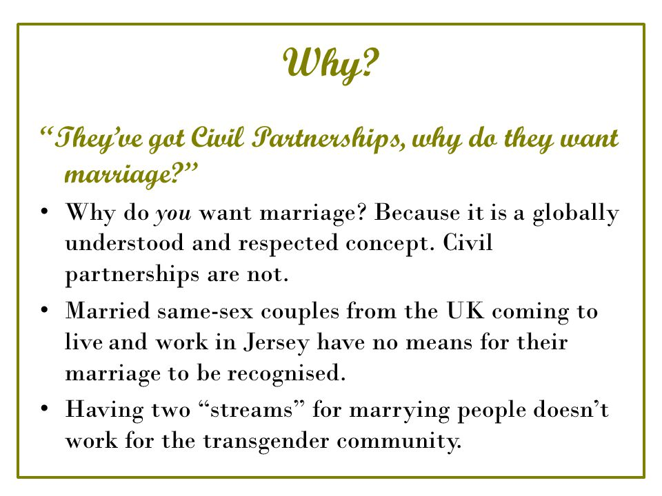Why. They've got Civil Partnerships, why do they want marriage Why do you want marriage.