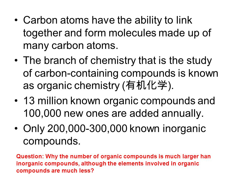 Carbon atoms have the ability to link together and form molecules made up of many carbon atoms. The branch of chemistry that is the study of carbon-co