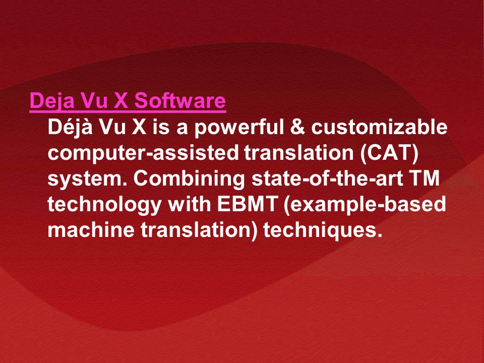 Deja Vu X Software Déjà Vu X is a powerful & customizable computer-assisted translation (CAT) system.