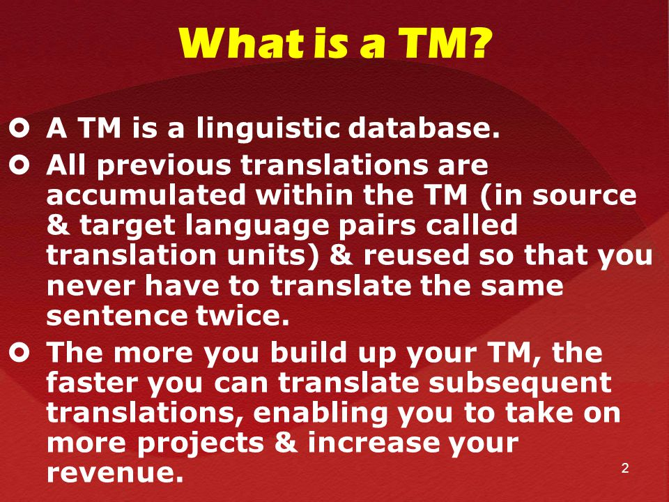 What is a TM.  A TM is a linguistic database.