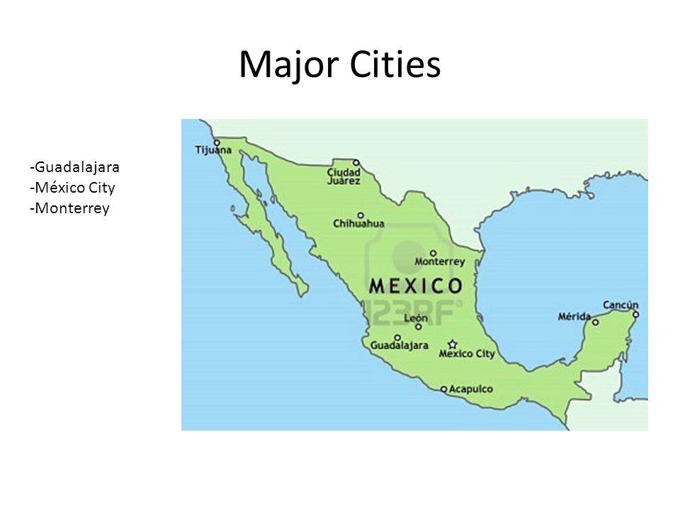 Major Cities -Guadalajara -México City -Monterrey