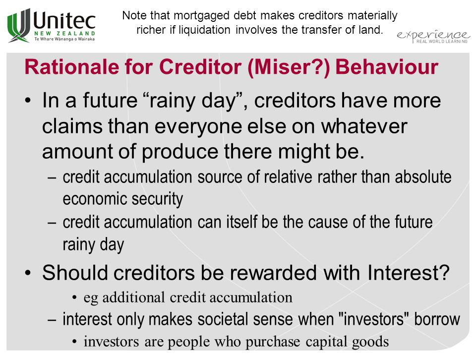 Rationale for Creditor (Miser ) Behaviour In a future rainy day , creditors have more claims than everyone else on whatever amount of produce there might be.
