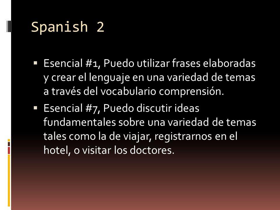 Spanish 2  Esencial #1, Puedo utilizar frases elaboradas y crear el lenguaje en una variedad de temas a través del vocabulario comprensión.