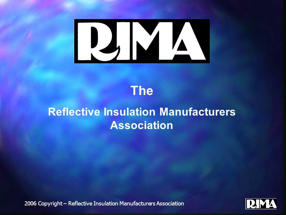 2006 Copyright – Reflective Insulation Manufacturers Association The Reflective Insulation Manufacturers Association