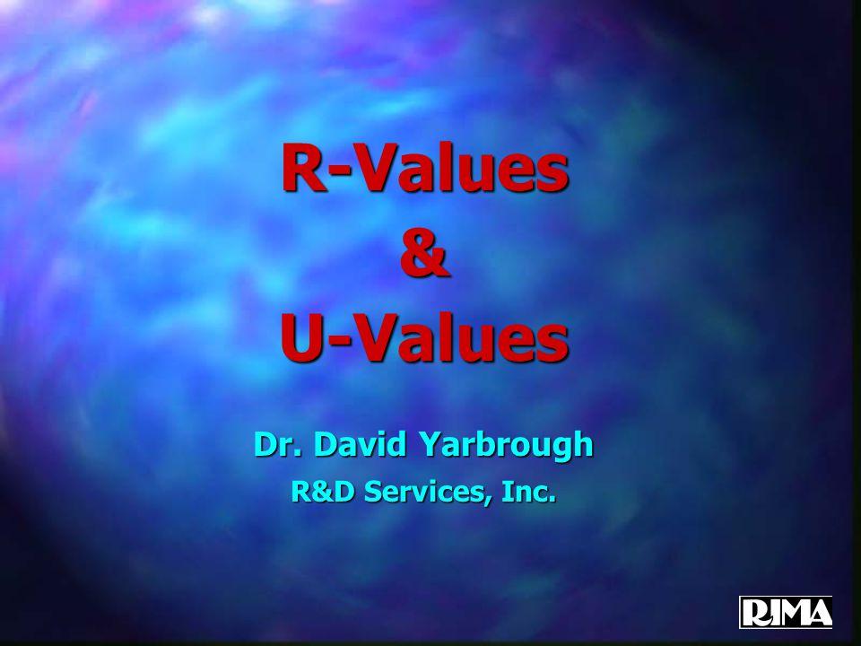 R-Values&U-Values Dr. David Yarbrough R&D Services, Inc.