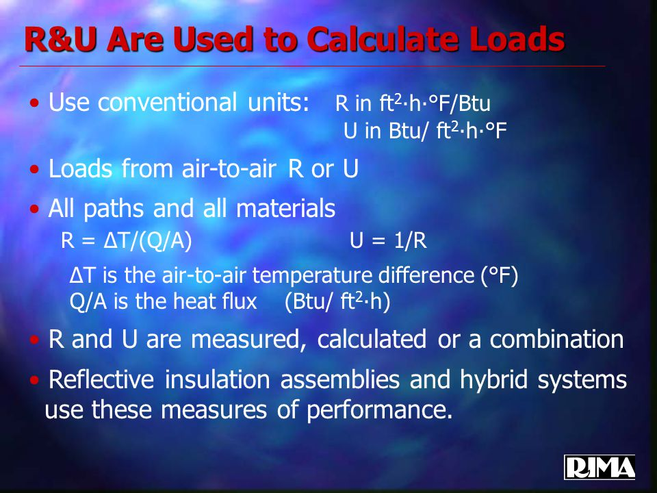 R&U Are Used to Calculate Loads Use conventional units: R in ft 2 ∙h∙°F/Btu U in Btu/ ft 2 ∙h∙°F Loads from air-to-air R or U All paths and all materi