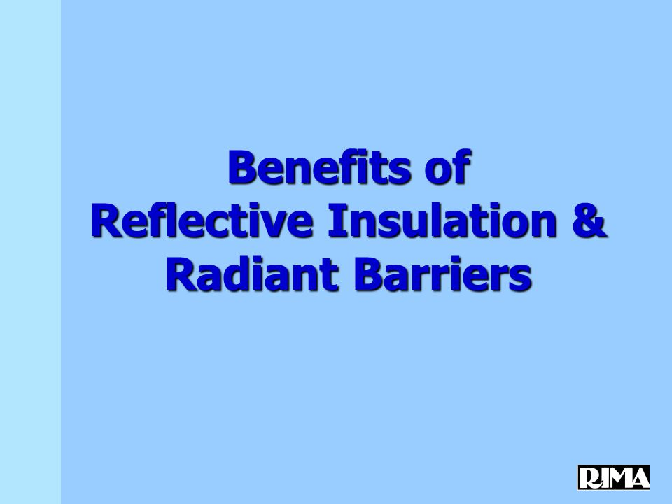 About RIMA The Reflective Insulation Manufacturers Association represents manufacturers and distributors of reflective insulation, radiant barriers and interior radiation control coating materials.