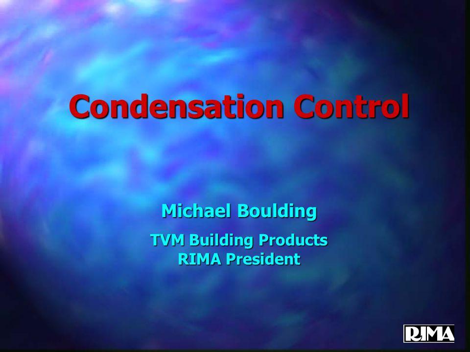 Condensation Control Michael Boulding TVM Building Products RIMA President