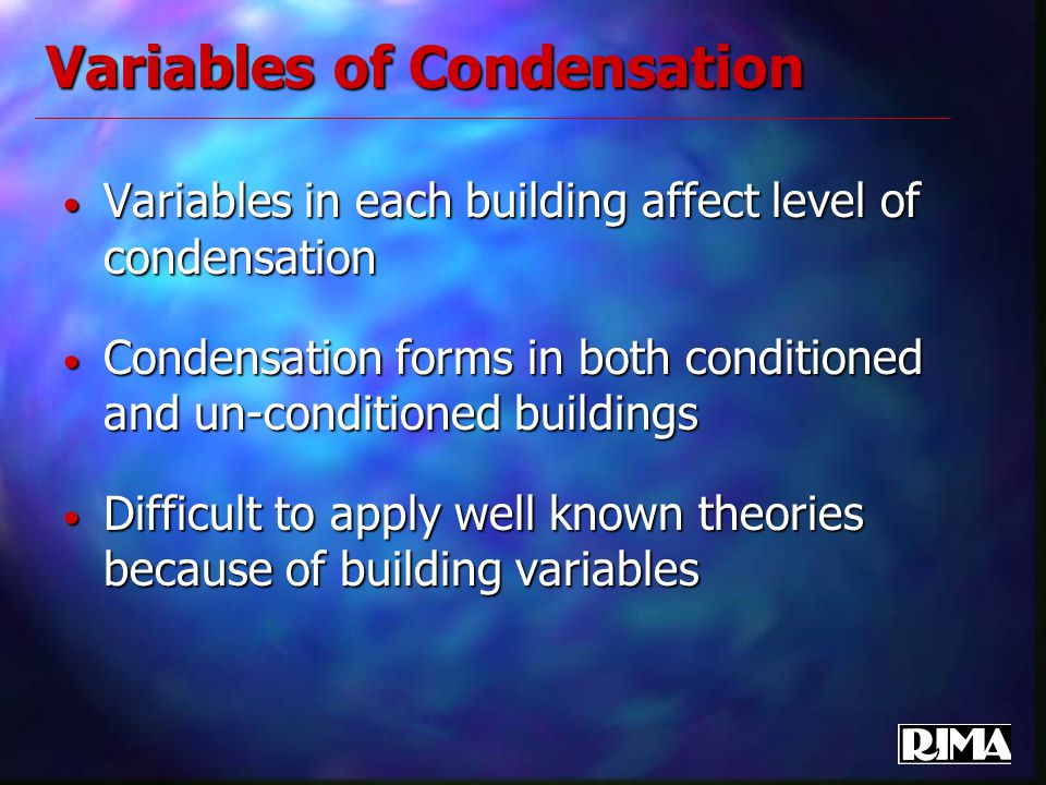 Variables of Condensation Variables in each building affect level of condensation Variables in each building affect level of condensation Condensation