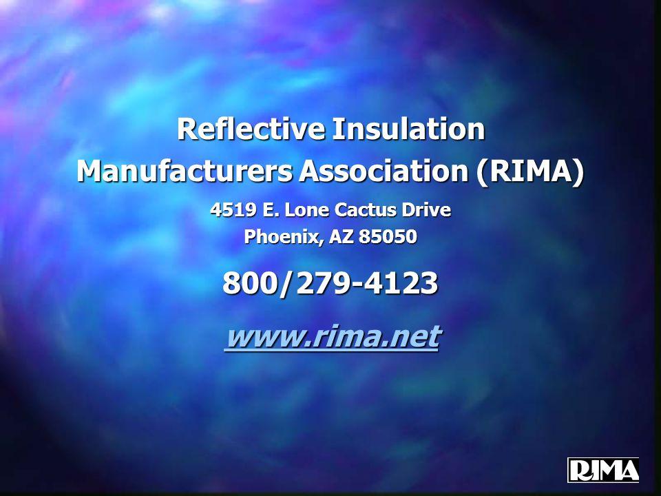 Reflective Insulation Manufacturers Association (RIMA) 4519 E. Lone Cactus Drive Phoenix, AZ 85050 800/279-4123 www.rima.net