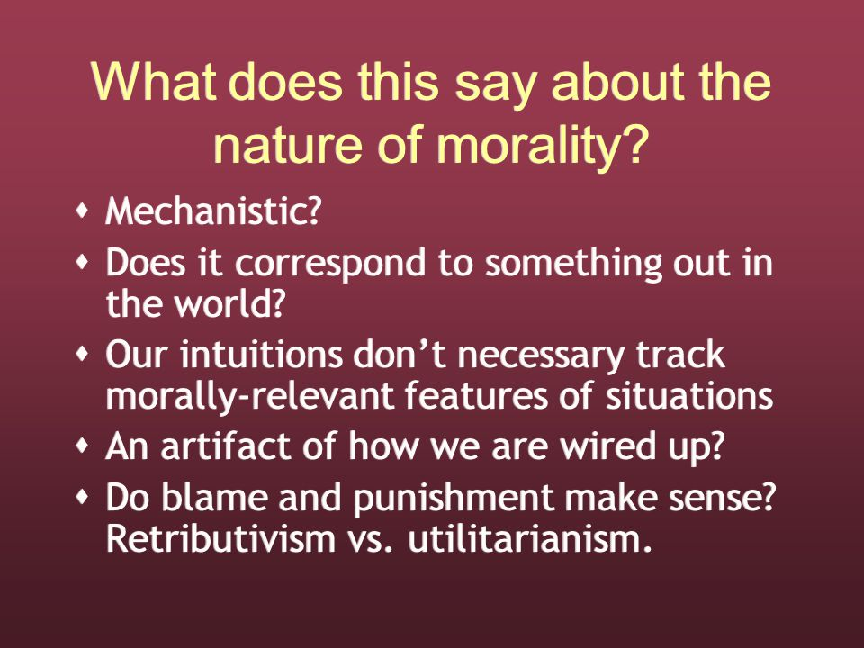 What does this say about the nature of morality.  Mechanistic.