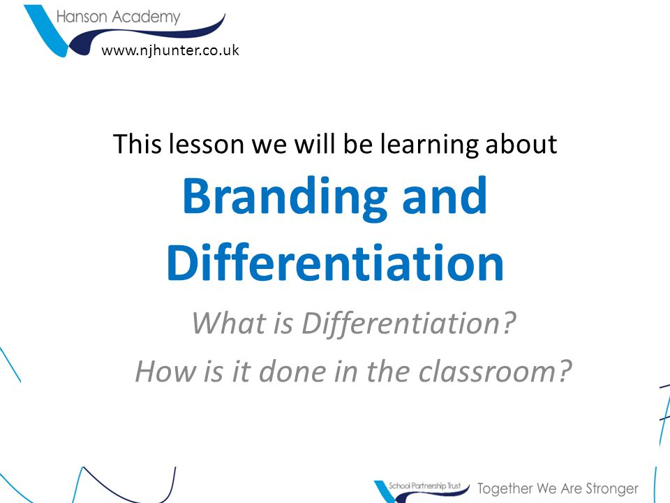 This lesson we will be learning about Branding and Differentiation What is Differentiation.
