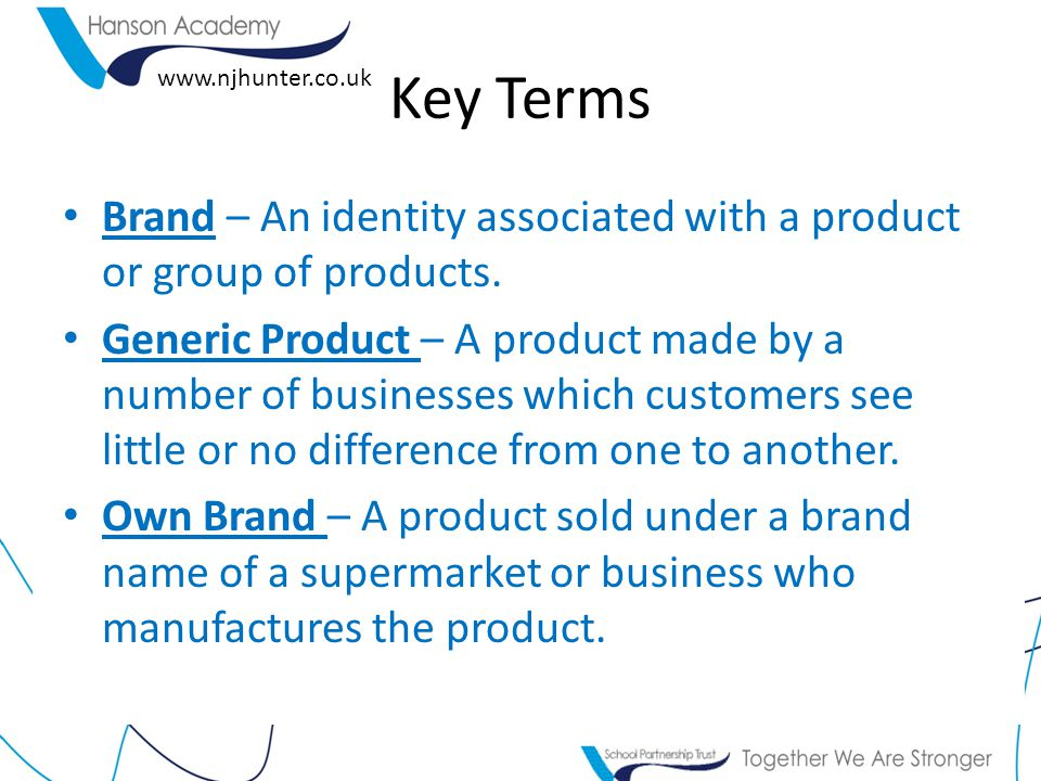 Key Terms Brand – An identity associated with a product or group of products.