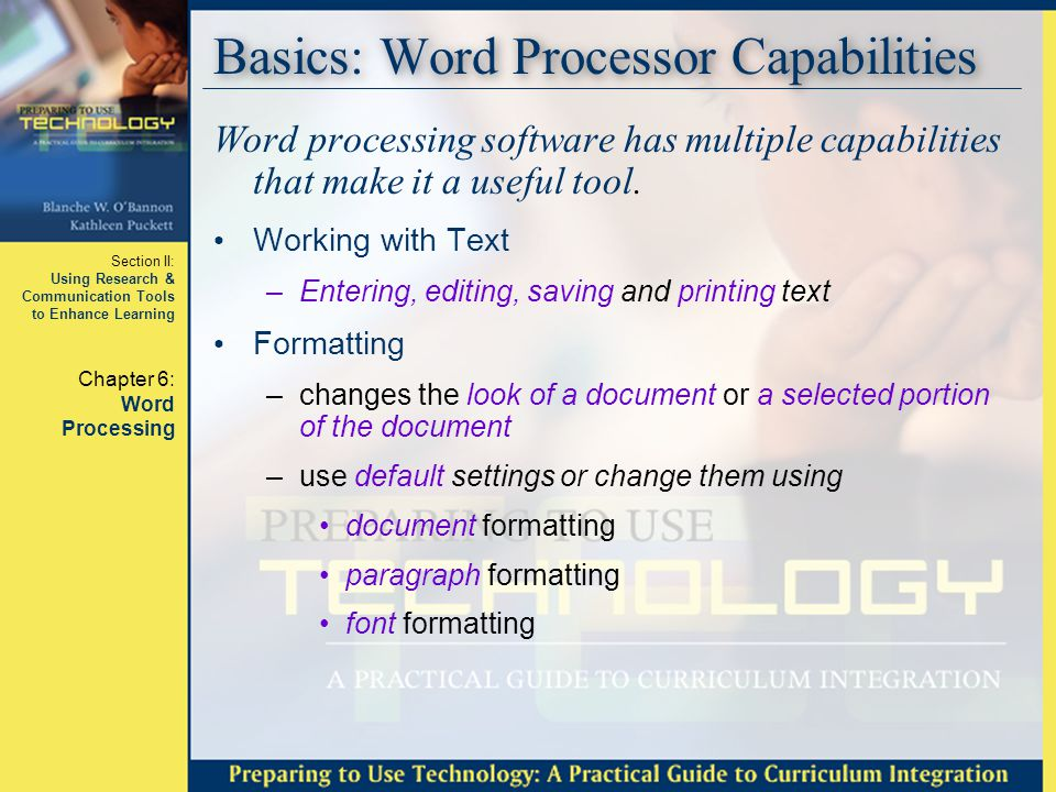 Section II: Using Research & Communication Tools to Enhance Learning Chapter 6: Word Processing Basics - Document Formatting Document formatting is changing the default document settings.