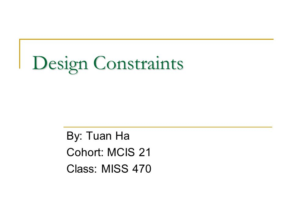 Design Constraints By: Tuan Ha Cohort: MCIS 21 Class: MISS 470